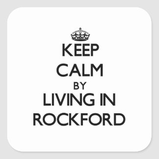 Keep Calm by Living in Rockford Sticker