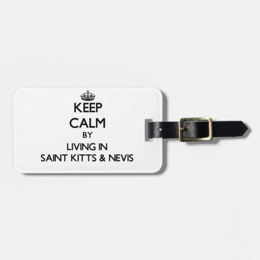 Keep Calm by Living in Saint Kitts & Nevis Luggage Tags