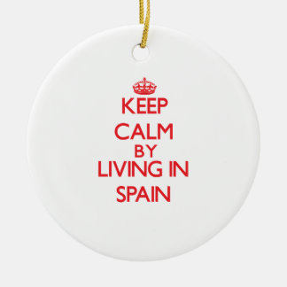 Keep Calm by living in Spain Ornament
