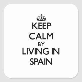 Keep Calm by Living in Spain Square Stickers