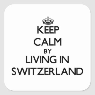 Keep Calm by Living in Switzerland Square Sticker