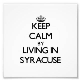 Keep Calm by Living in Syracuse Photograph