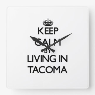 Keep Calm by Living in Tacoma Square Wall Clock