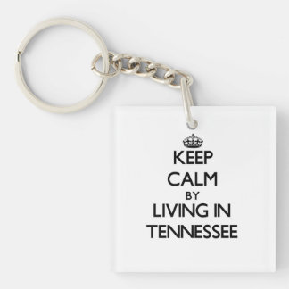 Keep Calm by Living in Tennessee Acrylic Keychain