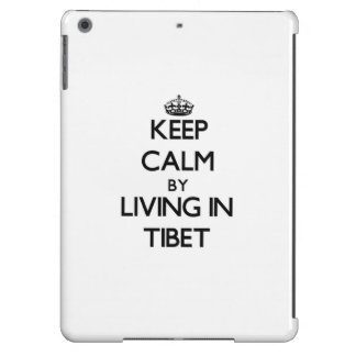 Keep Calm by Living in Tibet Case For iPad Air