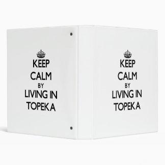 Keep Calm by Living in Topeka Vinyl Binder