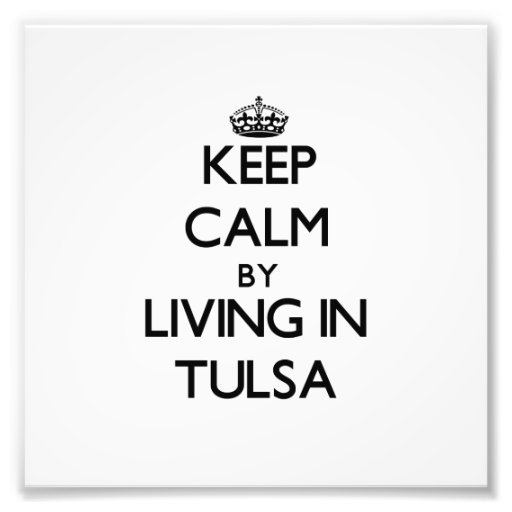 Keep Calm by Living in Tulsa Photograph