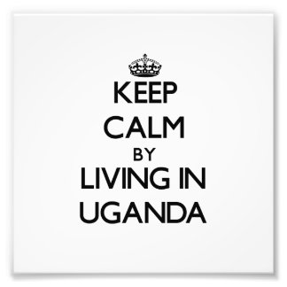 Keep Calm by Living in Uganda Photograph