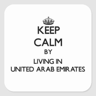 Keep Calm by Living in United Arab Emirates Square Stickers
