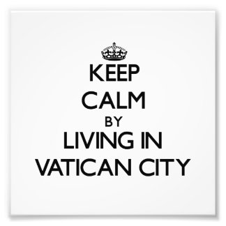 Keep Calm by Living in Vatican City Photo Art