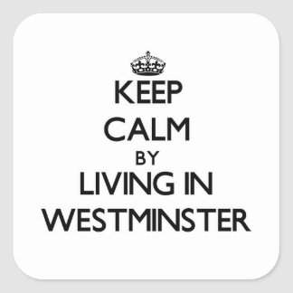 Keep Calm by Living in Westminster Square Stickers