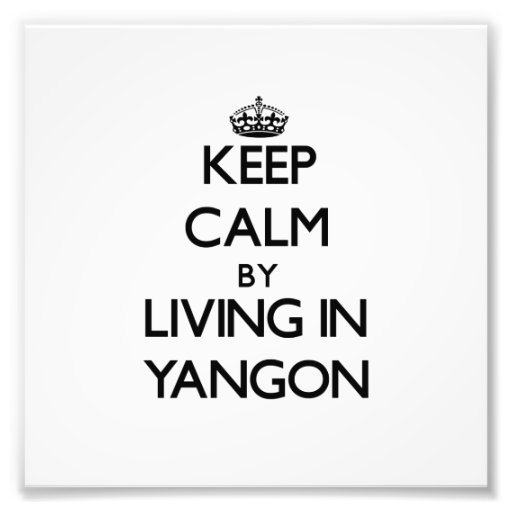 Keep Calm by Living in Yangon Photo Print