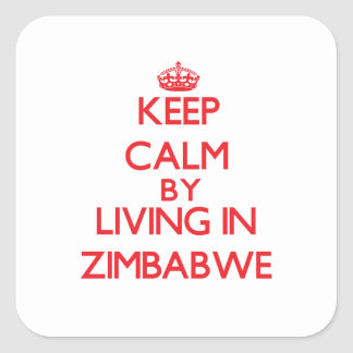 Keep Calm by living in Zimbabwe Square Sticker