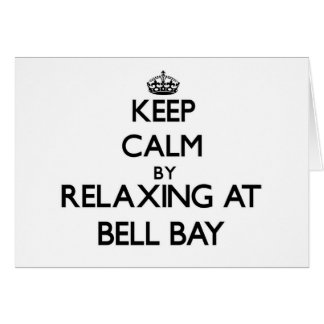 Keep calm by relaxing at Bell Bay Michigan Card