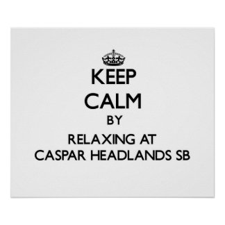 Keep calm by relaxing at Caspar Headlands Sb Calif Poster