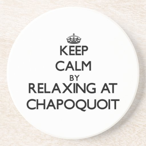 Keep calm by relaxing at Chapoquoit Massachusetts Drink Coasters
