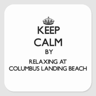 Keep calm by relaxing at Columbus Landing Beach Vi Square Stickers