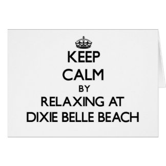 Keep calm by relaxing at Dixie Belle Beach Florida Greeting Cards