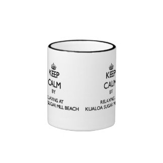 Keep calm by relaxing at Kualoa Sugar Mill Beach H Ringer Coffee Mug