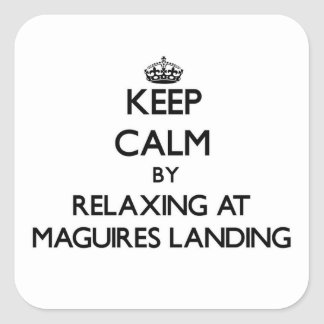 Keep calm by relaxing at Maguires Landing Massachu Square Sticker