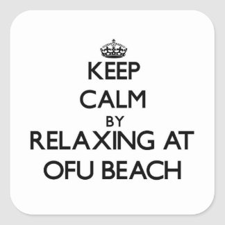 Keep calm by relaxing at Ofu Beach Samoa Square Stickers