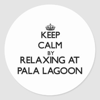 Keep calm by relaxing at Pala Lagoon Samoa Round Stickers