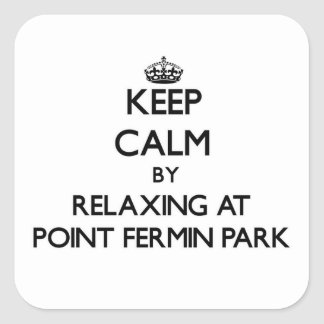 Keep calm by relaxing at Point Fermin Park Califor Square Stickers
