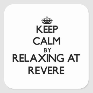 Keep calm by relaxing at Revere Massachusetts Square Sticker
