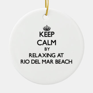 Keep calm by relaxing at Rio Del Mar Beach Califor Double-Sided Ceramic Round Christmas Ornament