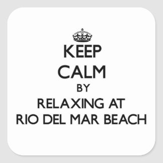 Keep calm by relaxing at Rio Del Mar Beach Califor Square Sticker