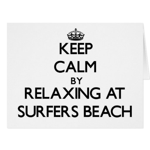 Keep calm by relaxing at Surfers Beach California Greeting Card