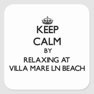 Keep calm by relaxing at Villa Mare Ln Beach Flori Square Sticker
