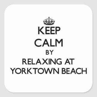 Keep calm by relaxing at Yorktown Beach Virginia Square Sticker