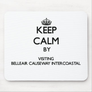 Keep calm by visiting Belleair Causeway-Intercoast Mousepads