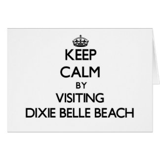 Keep calm by visiting Dixie Belle Beach Florida Greeting Cards