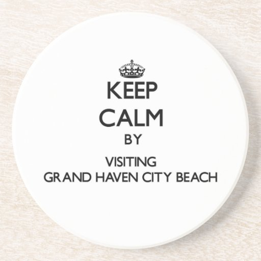 Keep calm by visiting Grand Haven City Beach Michi Beverage Coasters