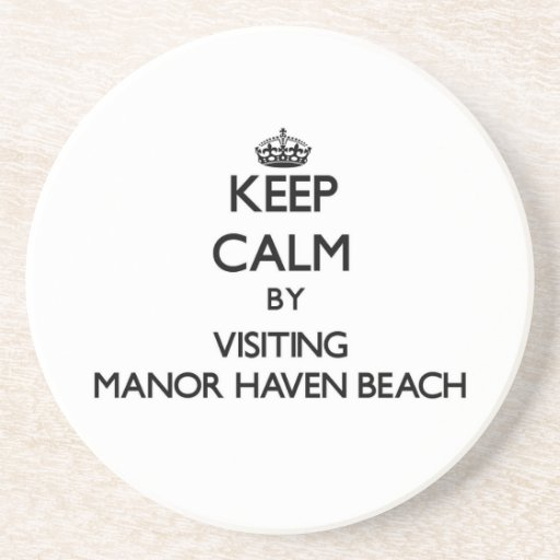 Keep calm by visiting Manor Haven Beach New York Beverage Coaster