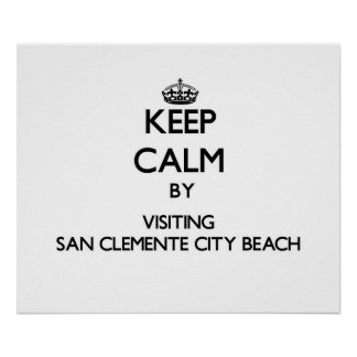 Keep calm by visiting San Clemente City Beach Cali Posters