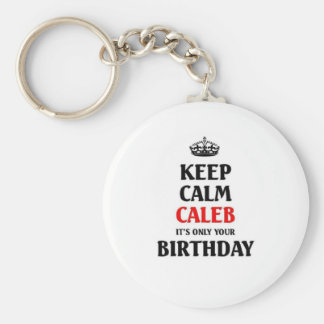 Keep calm caleb its only your birthday keychain