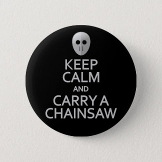 Keep Calm & Carry a Chainsaw button