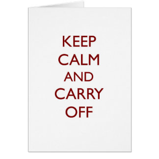 Keep Calm & Carry Off ~ Looter's motto Card