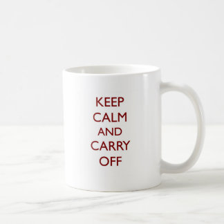 Keep Calm & Carry Off ~ Looter's motto Classic White Coffee Mug