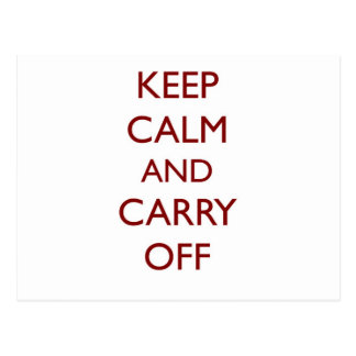Keep Calm & Carry Off ~ Looter's motto Postcard