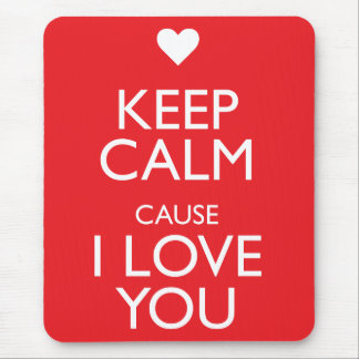 KEEP CALM CAUSE I LOVE YOU MOUSE PAD