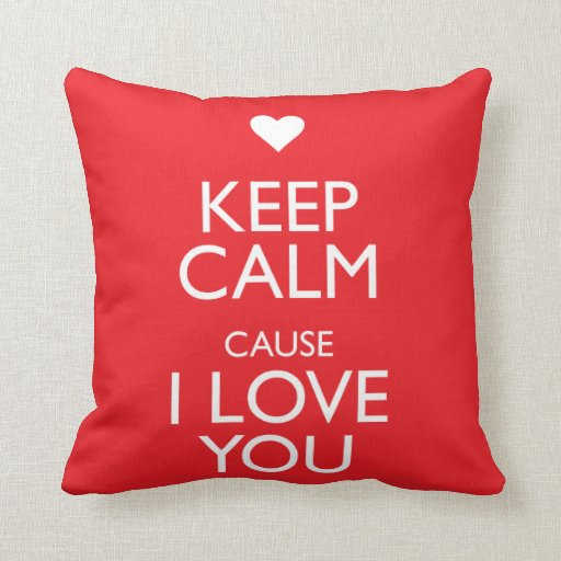 KEEP CALM CAUSE I LOVE YOU PILLOW