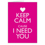 KEEP CALM CAUSE I NEED YOU STATIONERY NOTE CARD
