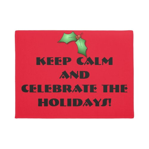 Keep Calm...Celebrate the Holidays! Door Mat Doormat
