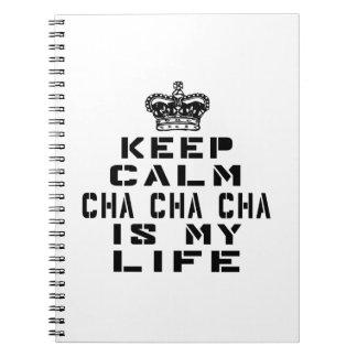 Keep calm Cha cha cha dance is my life Note Book