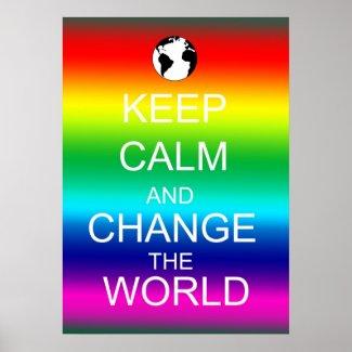 Keep Calm Change the World Rainbow Poster