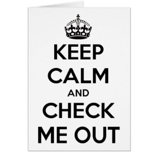 Keep Calm & Check Me Out Card